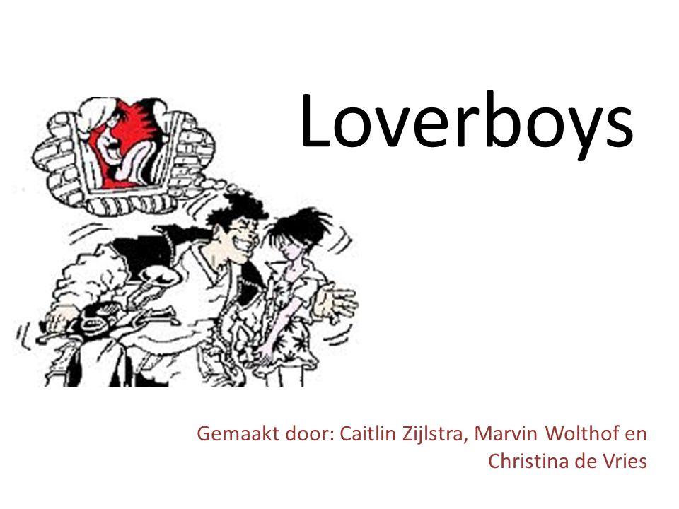 Loverboys Gemaakt door: Caitlin Zijlstra, Marvin Wolthof en Christina de Vries