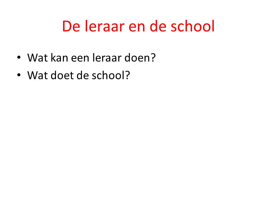 De leraar en de school Wat kan een leraar doen? Wat doet de school?