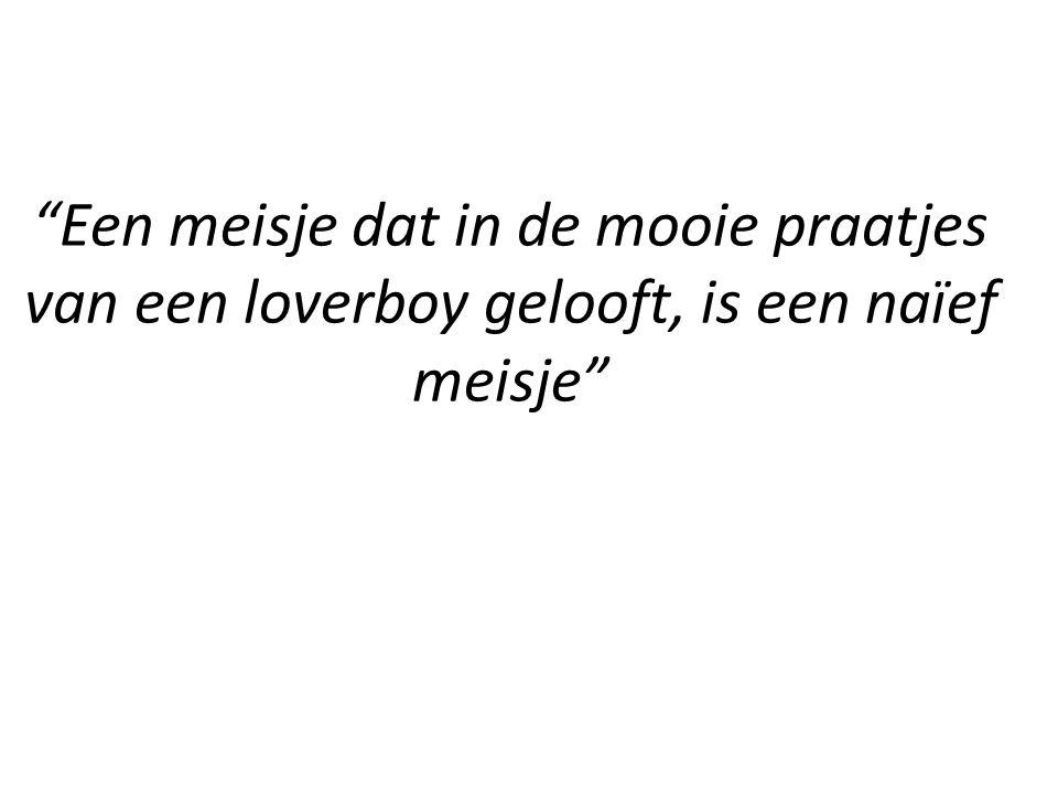 """""""Een meisje dat in de mooie praatjes van een loverboy gelooft, is een naïef meisje"""""""