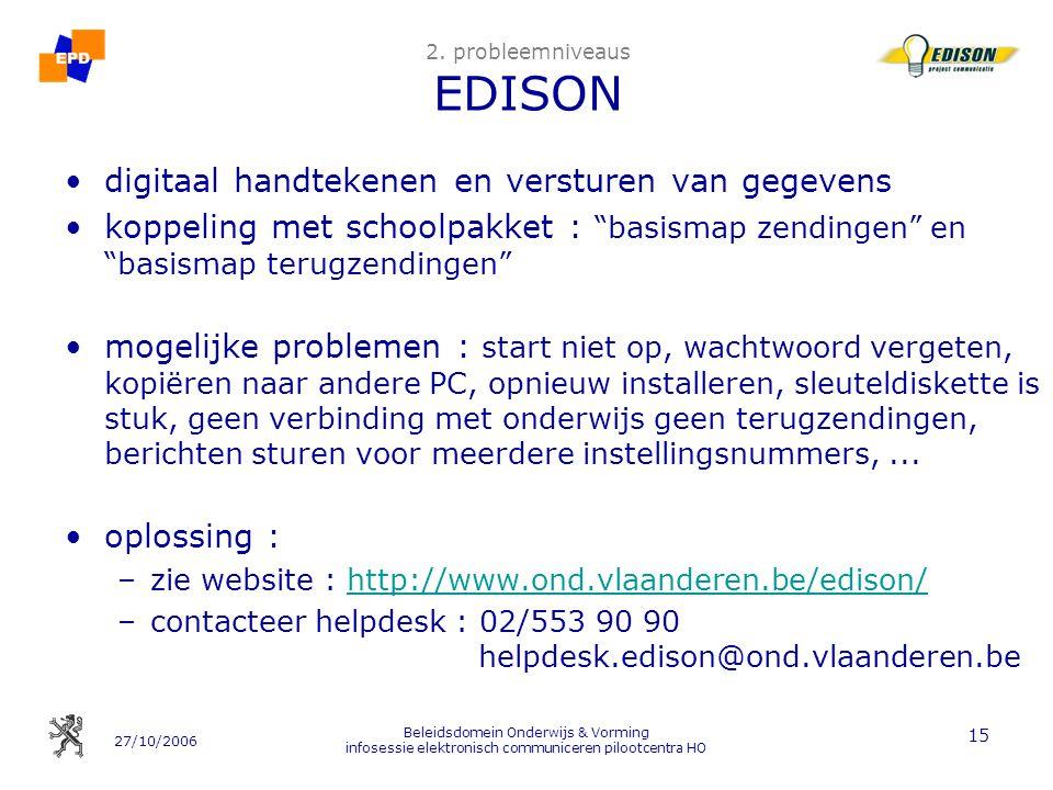 27/10/2006 Beleidsdomein Onderwijs & Vorming infosessie elektronisch communiceren pilootcentra HO 15 2. probleemniveaus EDISON digitaal handtekenen en