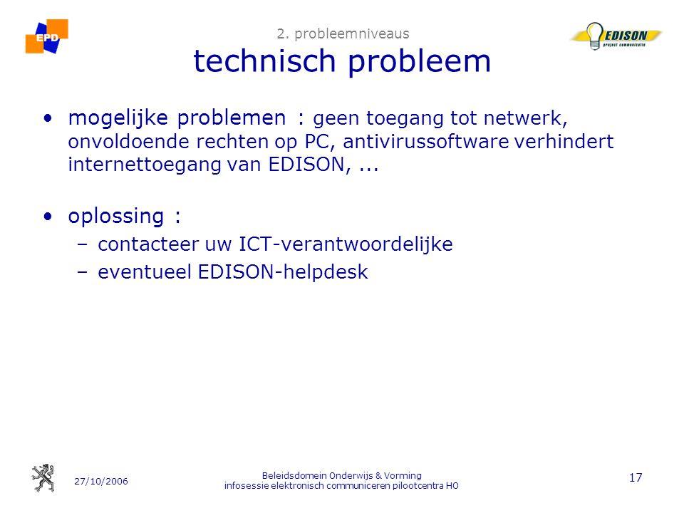 27/10/2006 Beleidsdomein Onderwijs & Vorming infosessie elektronisch communiceren pilootcentra HO 17 2. probleemniveaus technisch probleem mogelijke p