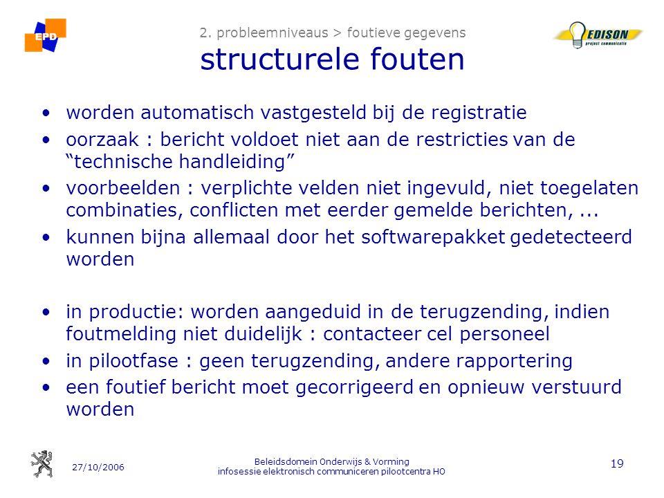 27/10/2006 Beleidsdomein Onderwijs & Vorming infosessie elektronisch communiceren pilootcentra HO 19 2. probleemniveaus > foutieve gegevens structurel