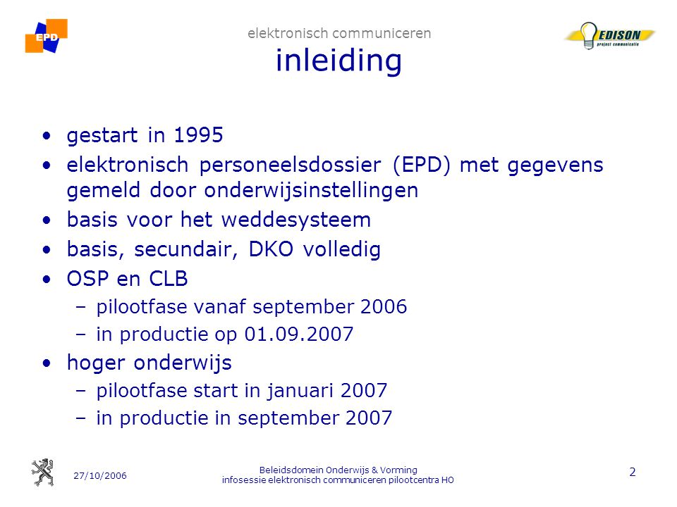 27/10/2006 Beleidsdomein Onderwijs & Vorming infosessie elektronisch communiceren pilootcentra HO 2 elektronisch communiceren inleiding gestart in 199