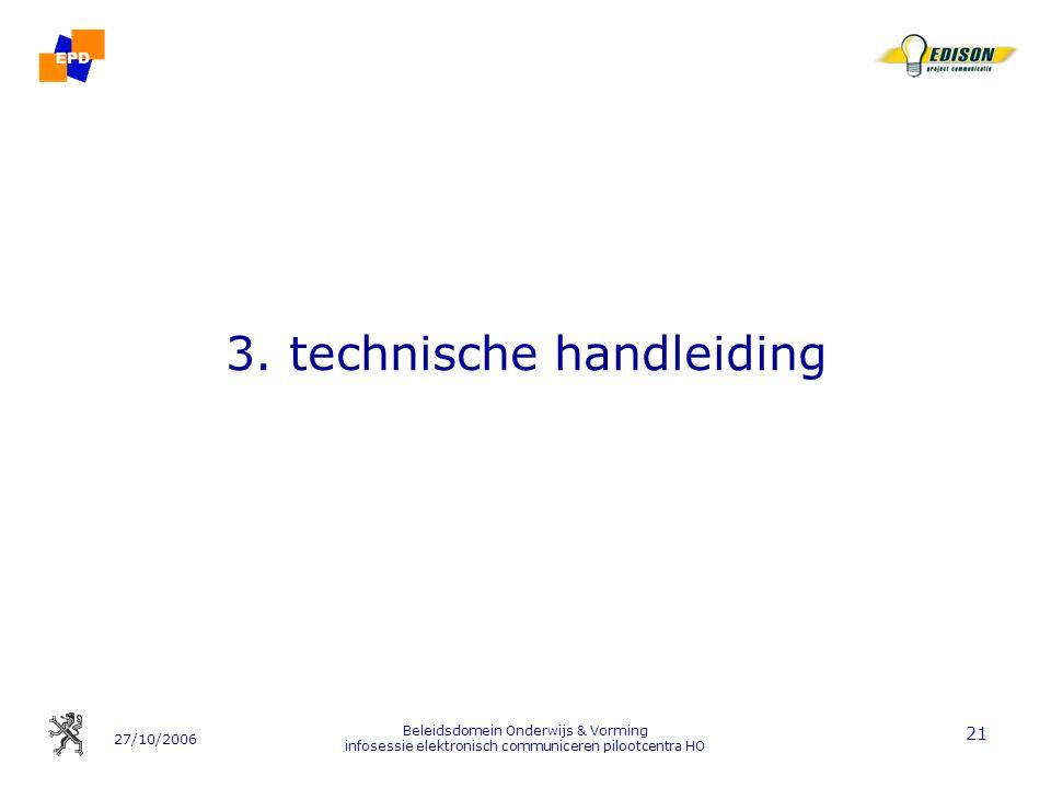 27/10/2006 Beleidsdomein Onderwijs & Vorming infosessie elektronisch communiceren pilootcentra HO 21 3. technische handleiding