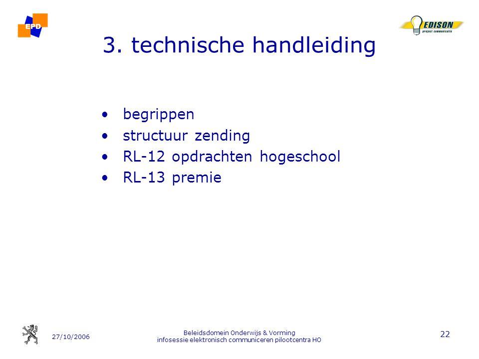 27/10/2006 Beleidsdomein Onderwijs & Vorming infosessie elektronisch communiceren pilootcentra HO 22 3. technische handleiding begrippen structuur zen