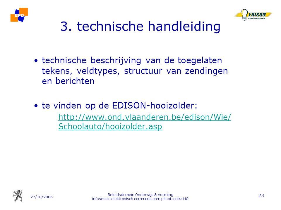 27/10/2006 Beleidsdomein Onderwijs & Vorming infosessie elektronisch communiceren pilootcentra HO 23 3. technische handleiding technische beschrijving