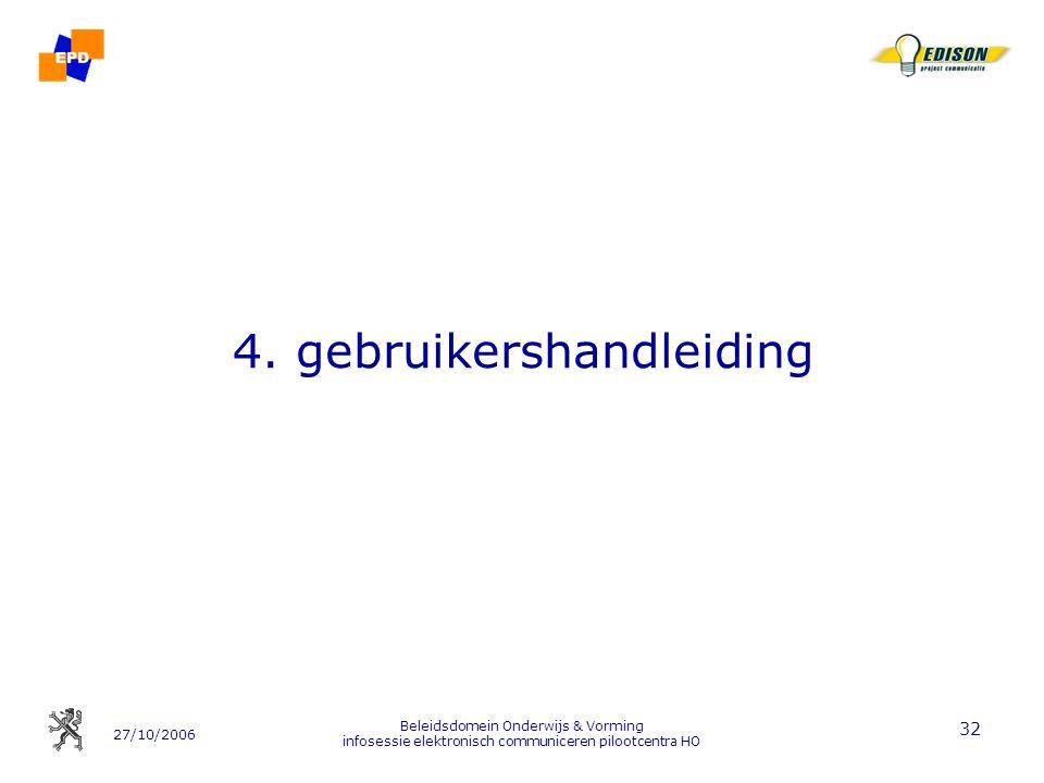 27/10/2006 Beleidsdomein Onderwijs & Vorming infosessie elektronisch communiceren pilootcentra HO 32 4. gebruikershandleiding