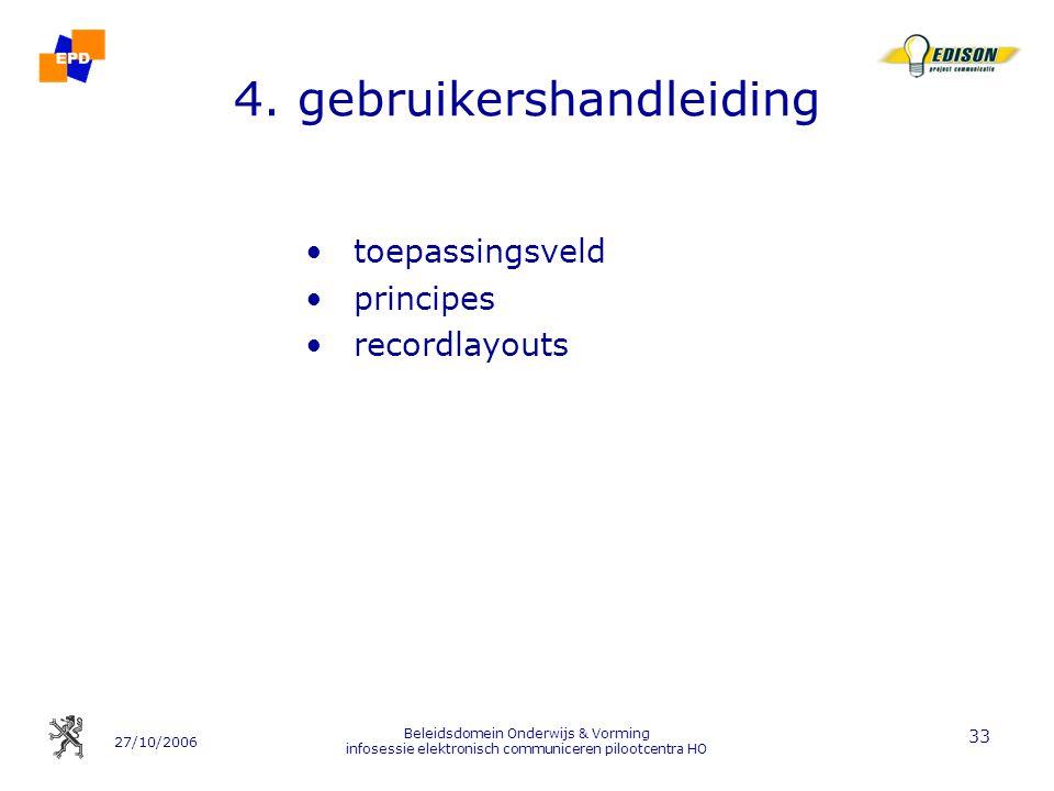 27/10/2006 Beleidsdomein Onderwijs & Vorming infosessie elektronisch communiceren pilootcentra HO 33 4. gebruikershandleiding toepassingsveld principe