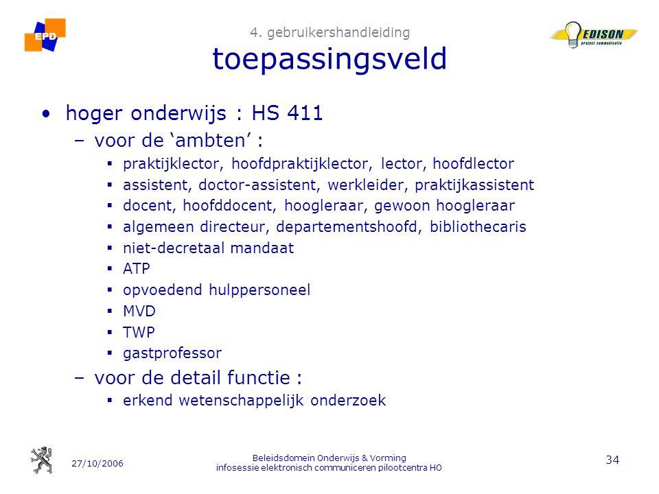 27/10/2006 Beleidsdomein Onderwijs & Vorming infosessie elektronisch communiceren pilootcentra HO 34 4. gebruikershandleiding toepassingsveld hoger on