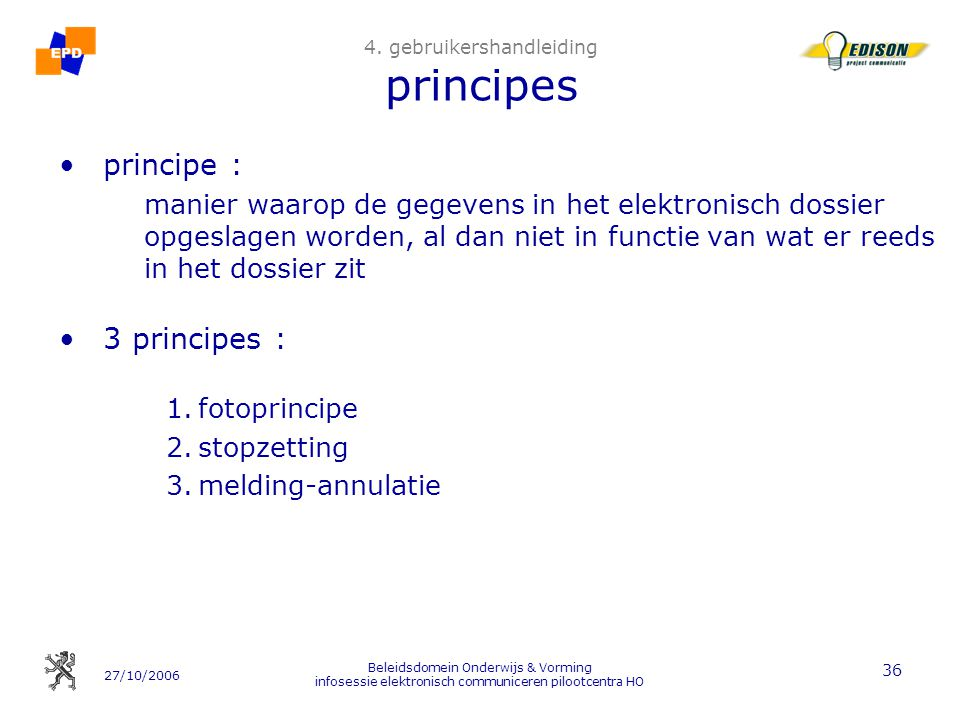 27/10/2006 Beleidsdomein Onderwijs & Vorming infosessie elektronisch communiceren pilootcentra HO 36 4. gebruikershandleiding principes principe : man
