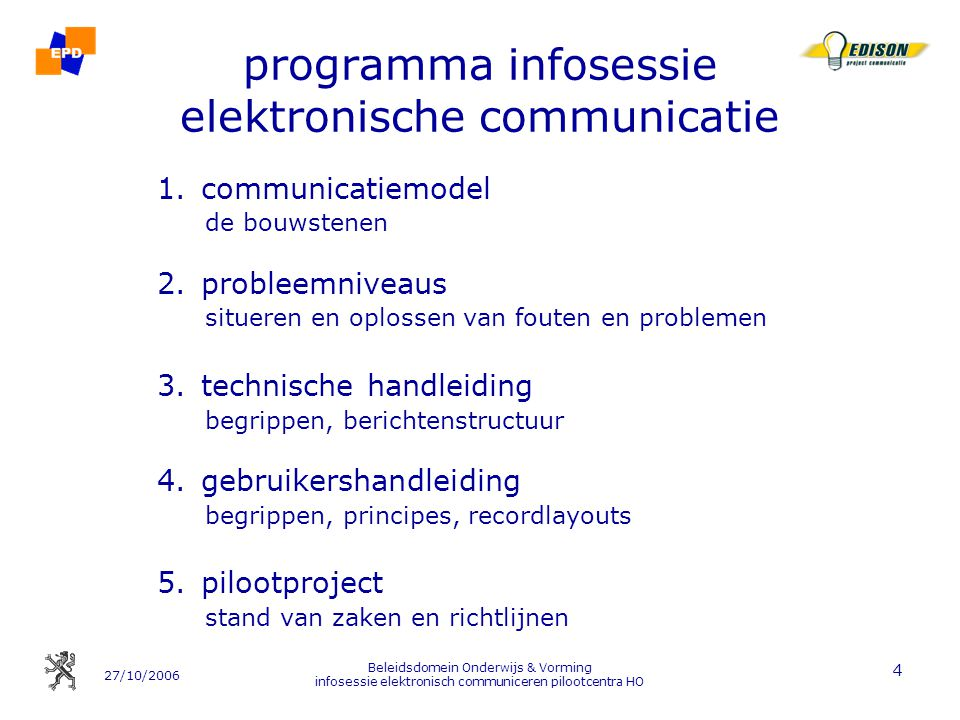 27/10/2006 Beleidsdomein Onderwijs & Vorming infosessie elektronisch communiceren pilootcentra HO 4 programma infosessie elektronische communicatie 1.
