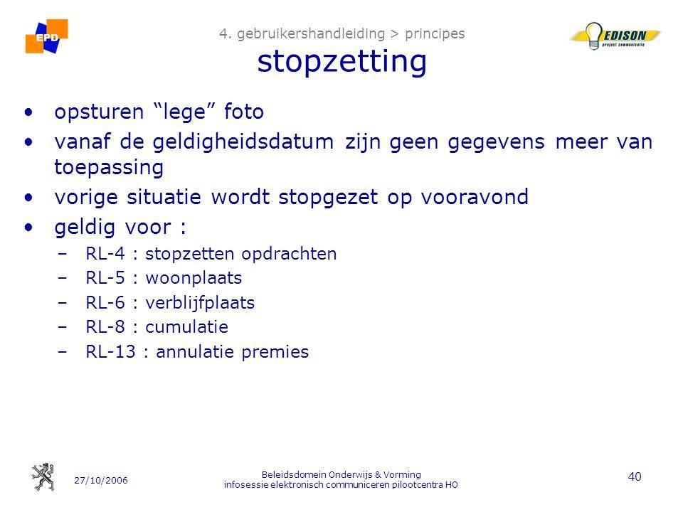 27/10/2006 Beleidsdomein Onderwijs & Vorming infosessie elektronisch communiceren pilootcentra HO 40 4. gebruikershandleiding > principes stopzetting