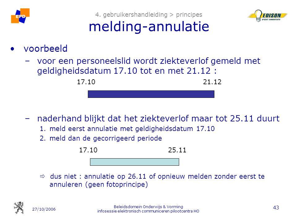 27/10/2006 Beleidsdomein Onderwijs & Vorming infosessie elektronisch communiceren pilootcentra HO 43 4. gebruikershandleiding > principes melding-annu