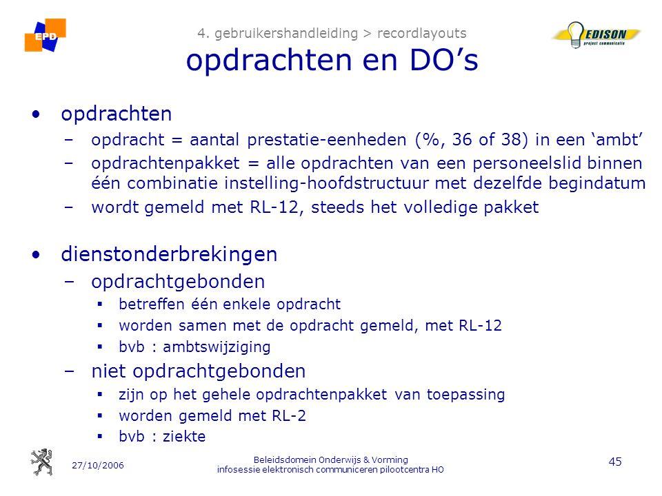 27/10/2006 Beleidsdomein Onderwijs & Vorming infosessie elektronisch communiceren pilootcentra HO 45 4. gebruikershandleiding > recordlayouts opdracht