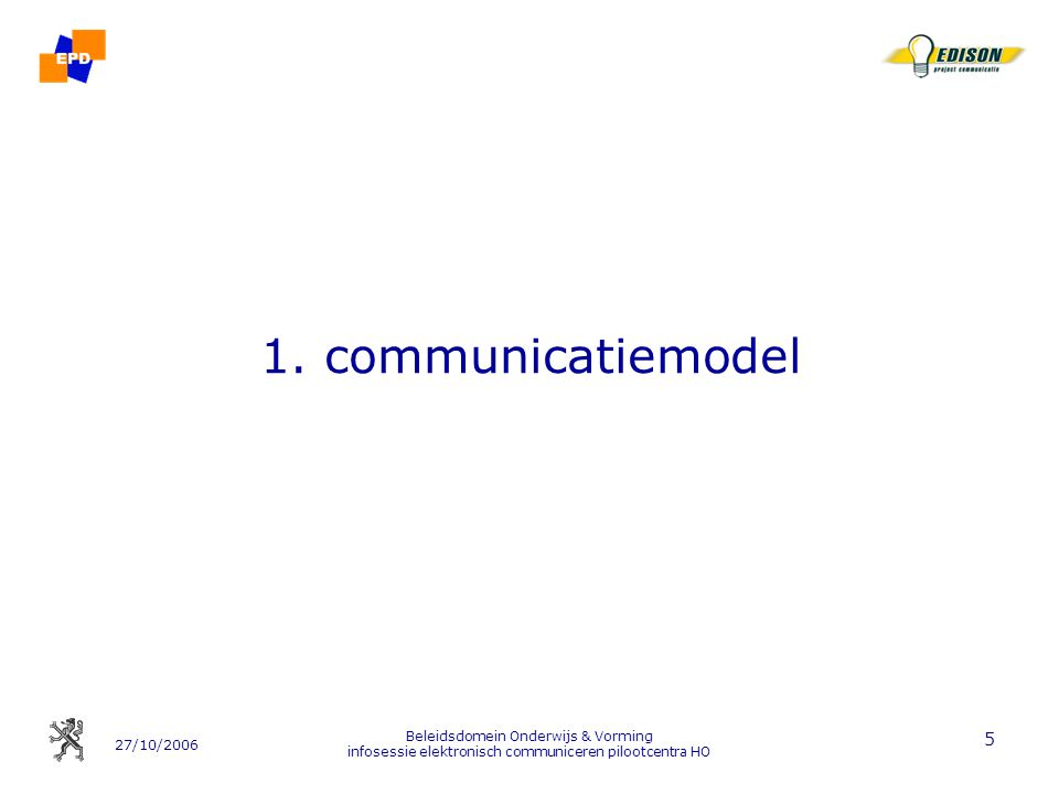 27/10/2006 Beleidsdomein Onderwijs & Vorming infosessie elektronisch communiceren pilootcentra HO 5 1.