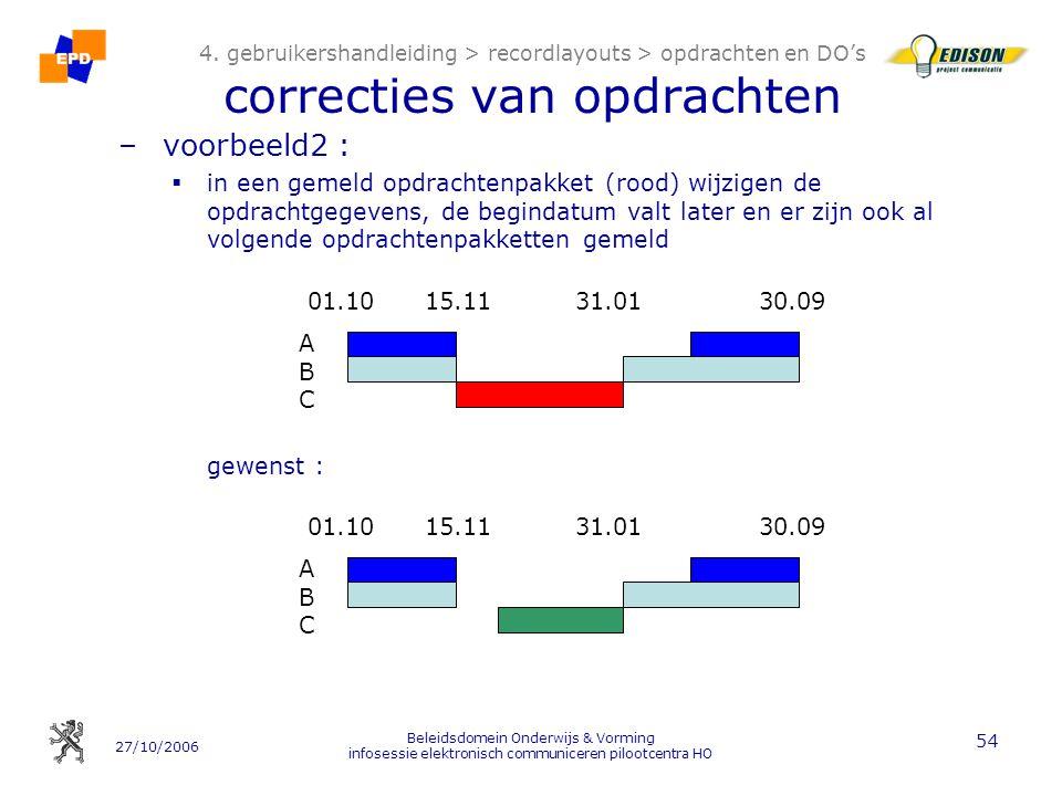 27/10/2006 Beleidsdomein Onderwijs & Vorming infosessie elektronisch communiceren pilootcentra HO 54 4. gebruikershandleiding > recordlayouts > opdrac