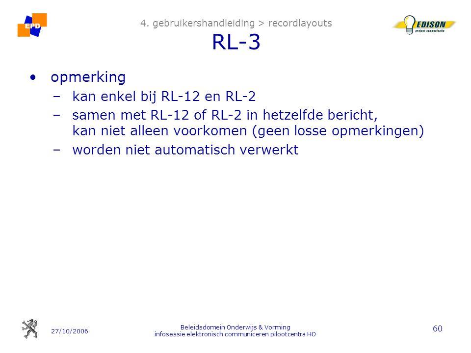 27/10/2006 Beleidsdomein Onderwijs & Vorming infosessie elektronisch communiceren pilootcentra HO 60 4. gebruikershandleiding > recordlayouts RL-3 opm