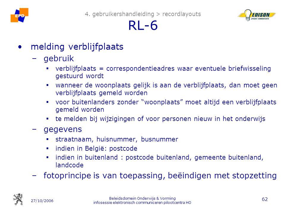 27/10/2006 Beleidsdomein Onderwijs & Vorming infosessie elektronisch communiceren pilootcentra HO 62 4. gebruikershandleiding > recordlayouts RL-6 mel