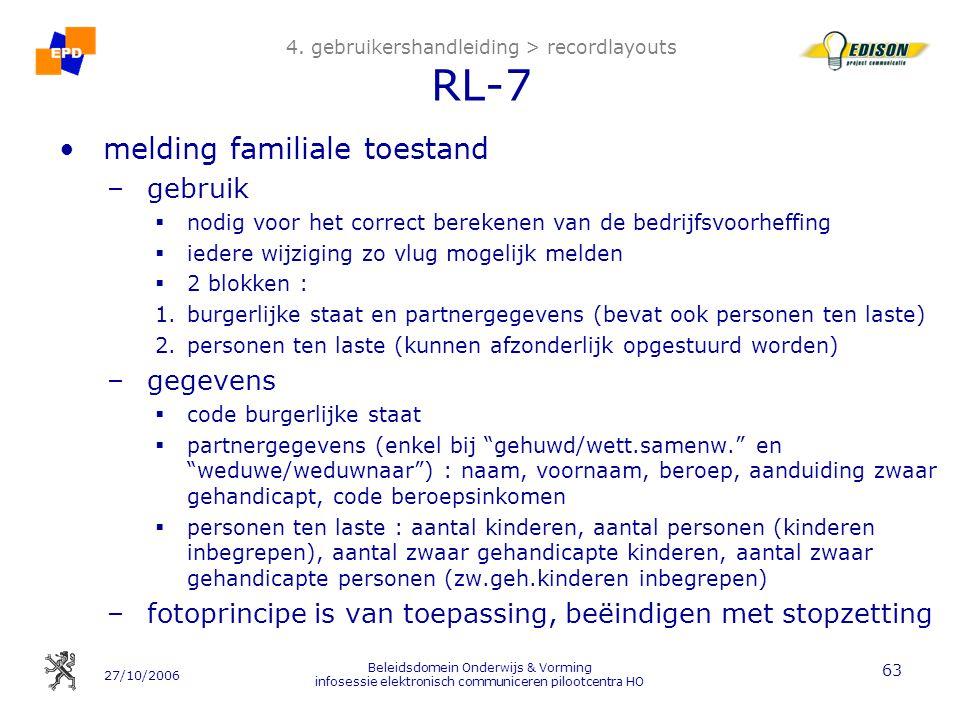 27/10/2006 Beleidsdomein Onderwijs & Vorming infosessie elektronisch communiceren pilootcentra HO 63 4. gebruikershandleiding > recordlayouts RL-7 mel