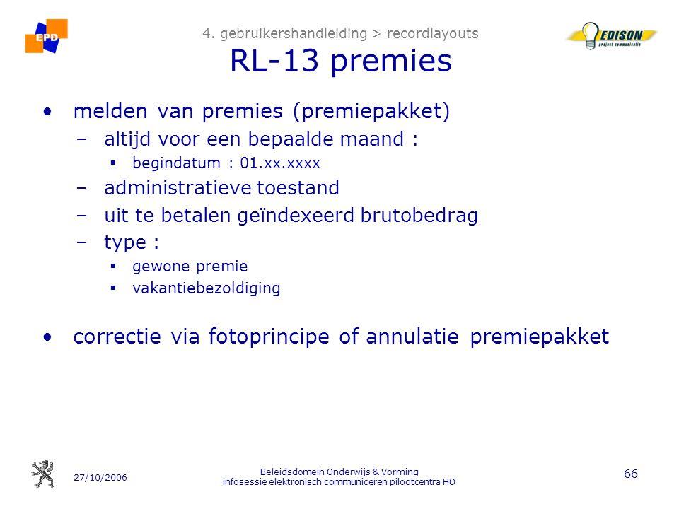 27/10/2006 Beleidsdomein Onderwijs & Vorming infosessie elektronisch communiceren pilootcentra HO 66 4. gebruikershandleiding > recordlayouts RL-13 pr