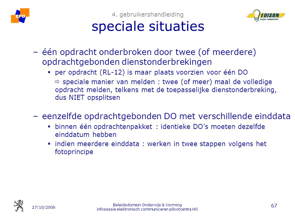 27/10/2006 Beleidsdomein Onderwijs & Vorming infosessie elektronisch communiceren pilootcentra HO 67 4. gebruikershandleiding speciale situaties –één