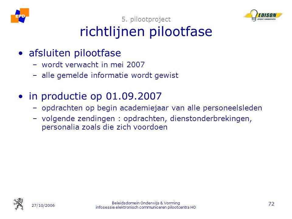 27/10/2006 Beleidsdomein Onderwijs & Vorming infosessie elektronisch communiceren pilootcentra HO 72 5. pilootproject richtlijnen pilootfase afsluiten