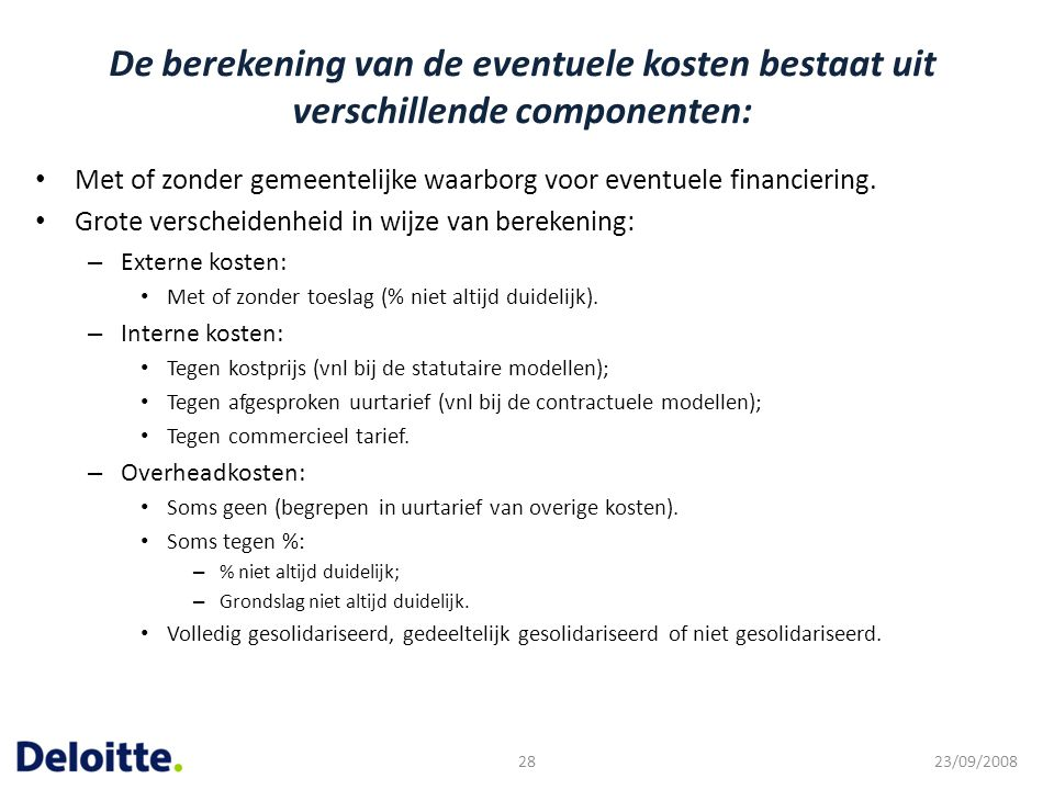 De berekening van de eventuele kosten bestaat uit verschillende componenten: Met of zonder gemeentelijke waarborg voor eventuele financiering. Grote v