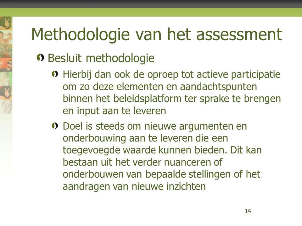 Methodologie van het assessment 14 Besluit methodologie Hierbij dan ook de oproep tot actieve participatie om zo deze elementen en aandachtspunten bin