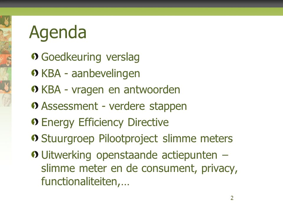 Agenda Goedkeuring verslag KBA - aanbevelingen KBA - vragen en antwoorden Assessment - verdere stappen Energy Efficiency Directive Stuurgroep Pilootpr