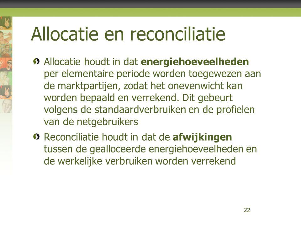 Allocatie en reconciliatie Allocatie houdt in dat energiehoeveelheden per elementaire periode worden toegewezen aan de marktpartijen, zodat het oneven