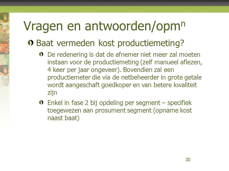 Vragen en antwoorden/opm n 30 Baat vermeden kost productiemeting? De redenering is dat de afnemer niet meer zal moeten instaan voor de productiemeting