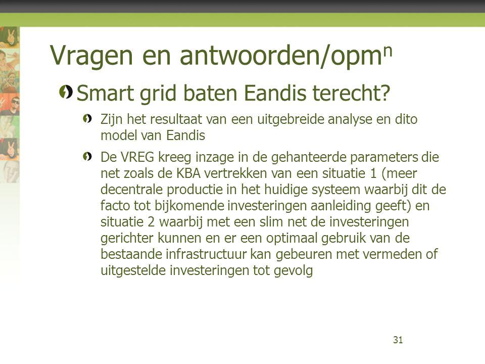 Vragen en antwoorden/opm n 31 Smart grid baten Eandis terecht? Zijn het resultaat van een uitgebreide analyse en dito model van Eandis De VREG kreeg i