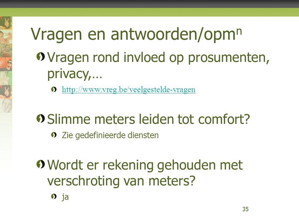 Vragen en antwoorden/opm n 35 Vragen rond invloed op prosumenten, privacy,… http://www.vreg.be/veelgestelde-vragen Slimme meters leiden tot comfort? Z
