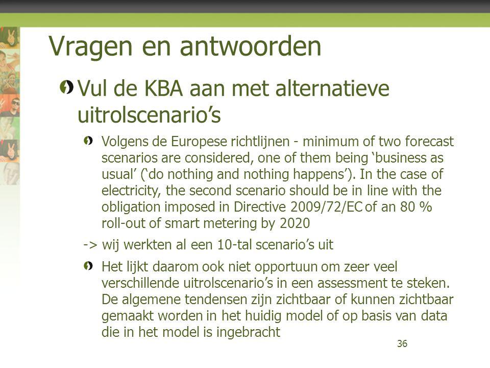 Vragen en antwoorden 36 Vul de KBA aan met alternatieve uitrolscenario's Volgens de Europese richtlijnen - minimum of two forecast scenarios are consi