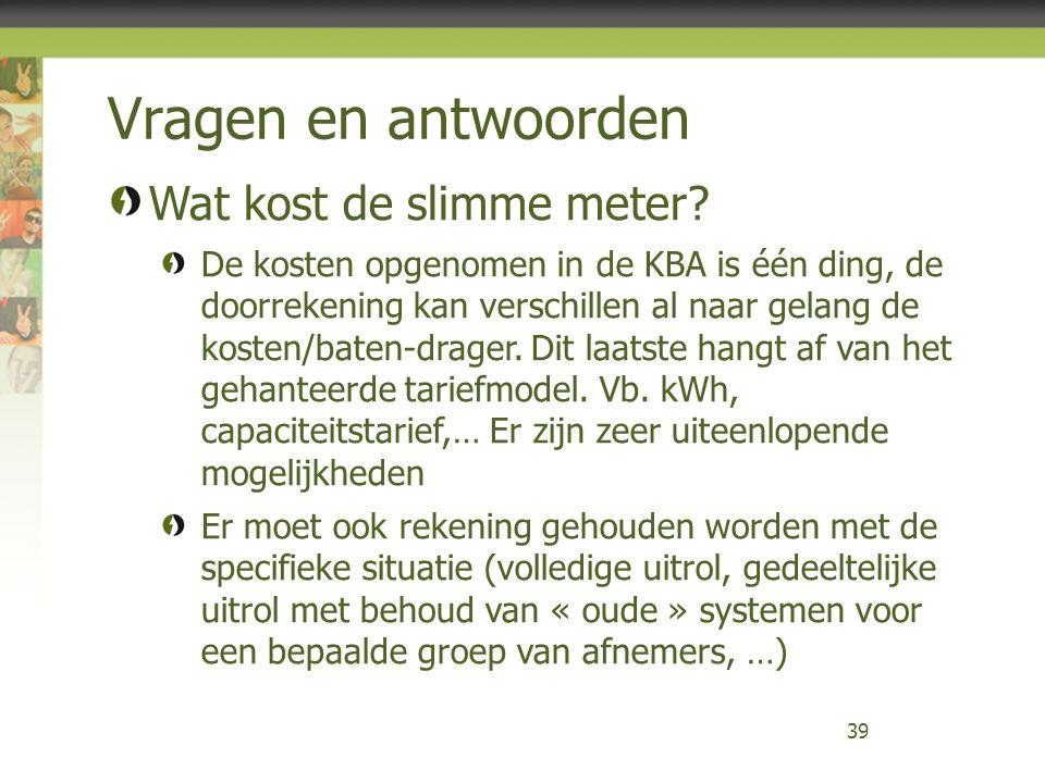 Vragen en antwoorden 39 Wat kost de slimme meter? De kosten opgenomen in de KBA is één ding, de doorrekening kan verschillen al naar gelang de kosten/