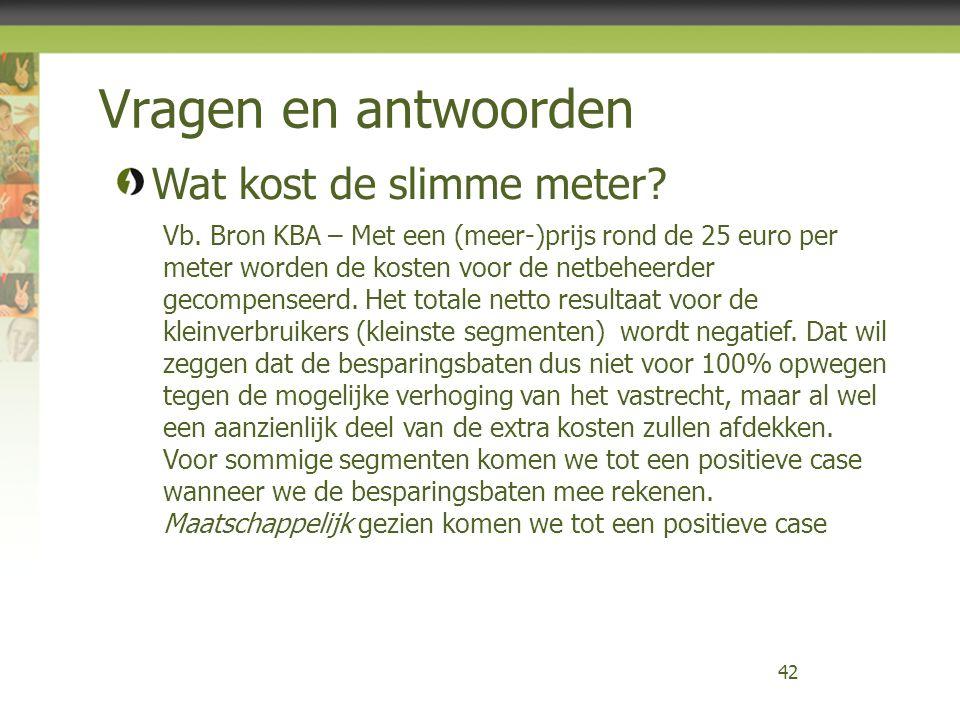 Vragen en antwoorden 42 Wat kost de slimme meter? Vb. Bron KBA – Met een (meer-)prijs rond de 25 euro per meter worden de kosten voor de netbeheerder