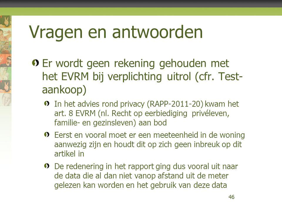 Vragen en antwoorden Er wordt geen rekening gehouden met het EVRM bij verplichting uitrol (cfr. Test- aankoop) In het advies rond privacy (RAPP-2011-2
