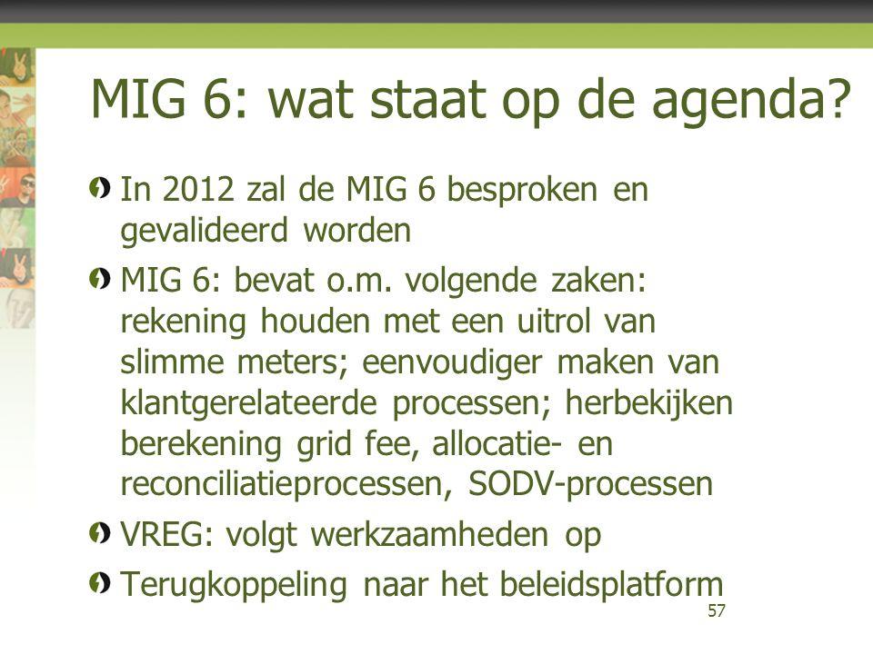 MIG 6: wat staat op de agenda? In 2012 zal de MIG 6 besproken en gevalideerd worden MIG 6: bevat o.m. volgende zaken: rekening houden met een uitrol v