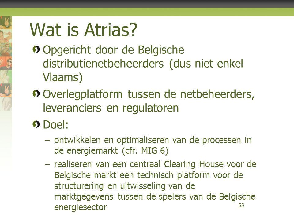 Wat is Atrias? Opgericht door de Belgische distributienetbeheerders (dus niet enkel Vlaams) Overlegplatform tussen de netbeheerders, leveranciers en r