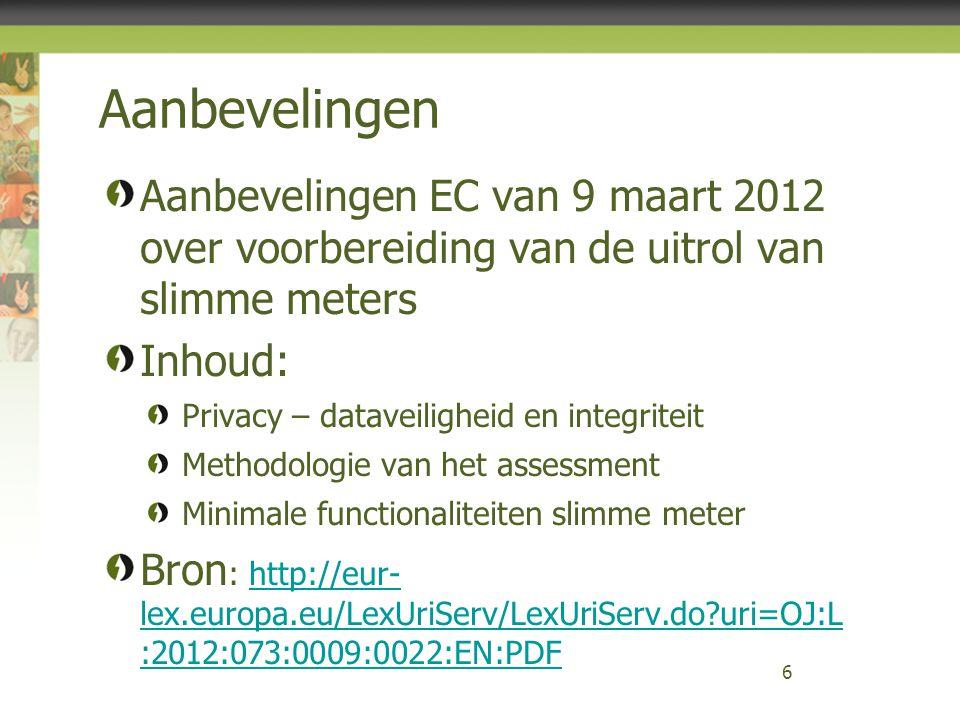 Aanbevelingen Aanbevelingen EC van 9 maart 2012 over voorbereiding van de uitrol van slimme meters Inhoud: Privacy – dataveiligheid en integriteit Met