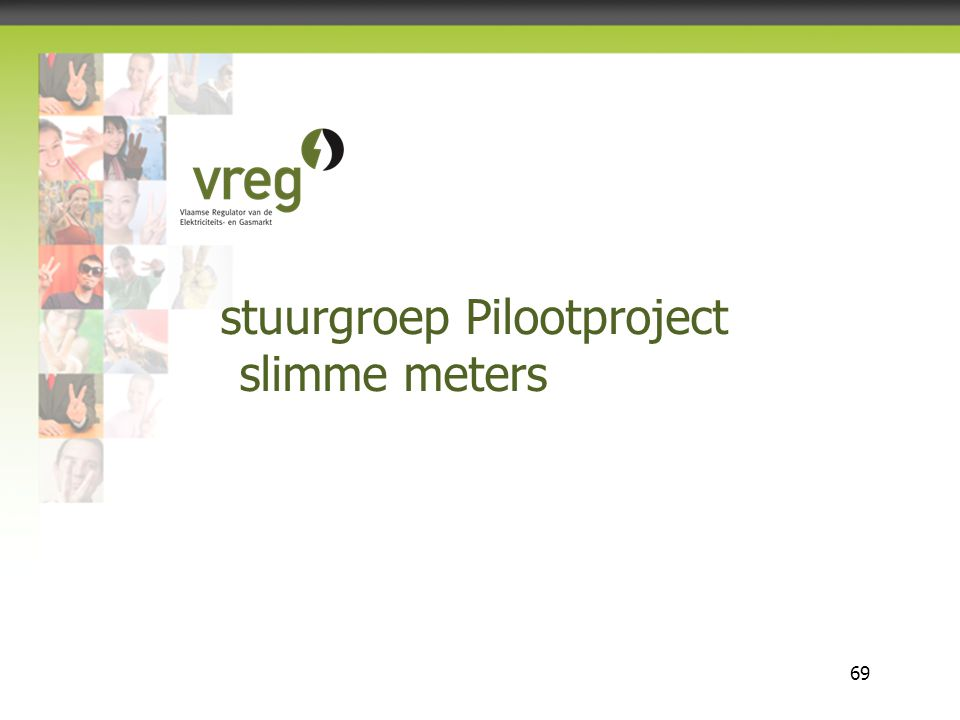 Vlaamse Regulator van de Elektriciteits- en Gasmarkt 69 stuurgroep Pilootproject slimme meters