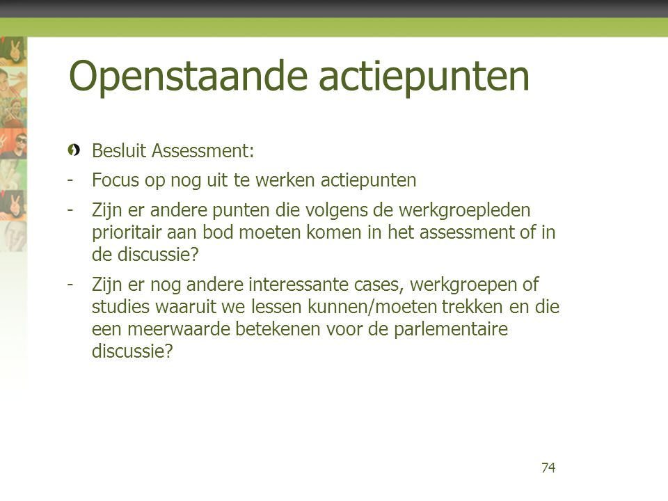 Openstaande actiepunten Besluit Assessment: -Focus op nog uit te werken actiepunten -Zijn er andere punten die volgens de werkgroepleden prioritair aa