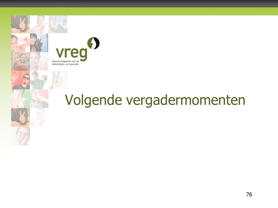 Vlaamse Regulator van de Elektriciteits- en Gasmarkt 76 Volgende vergadermomenten