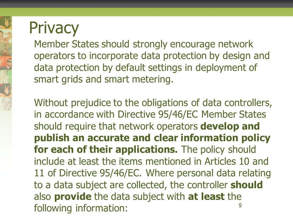 Privacy 9 Member States should strongly encourage network operators to incorporate data protection by design and data protection by default settings i