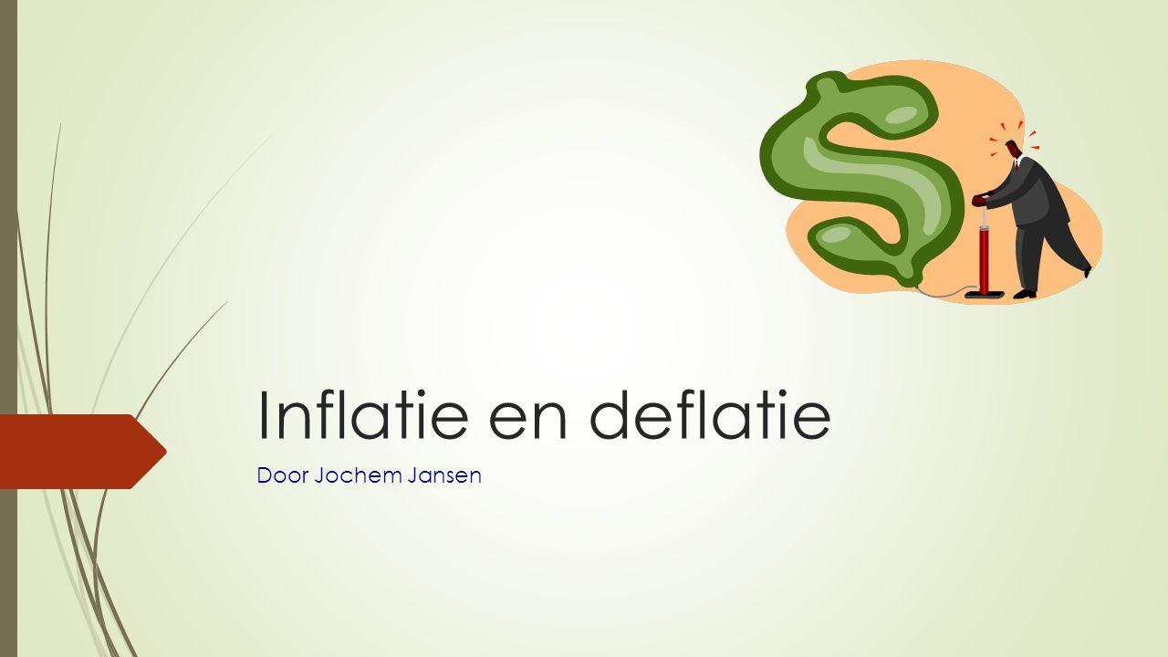 Inflatie en deflatie Door Jochem Jansen