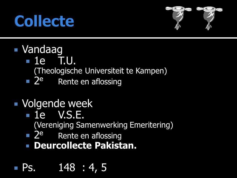  Vandaag  1e T.U. (Theologische Universiteit te Kampen)  2 e Rente en aflossing  Volgende week  1e V.S.E. (Vereniging Samenwerking Emeritering) 