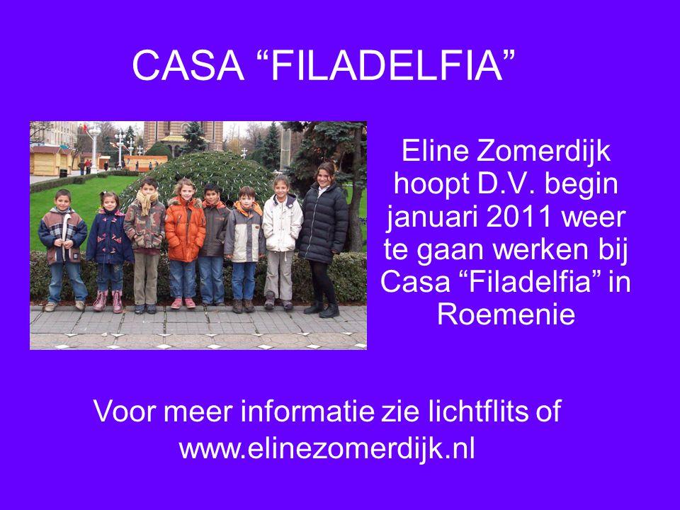 """CASA """"FILADELFIA"""" Eline Zomerdijk hoopt D.V. begin januari 2011 weer te gaan werken bij Casa """"Filadelfia"""" in Roemenie Voor meer informatie zie lichtfl"""