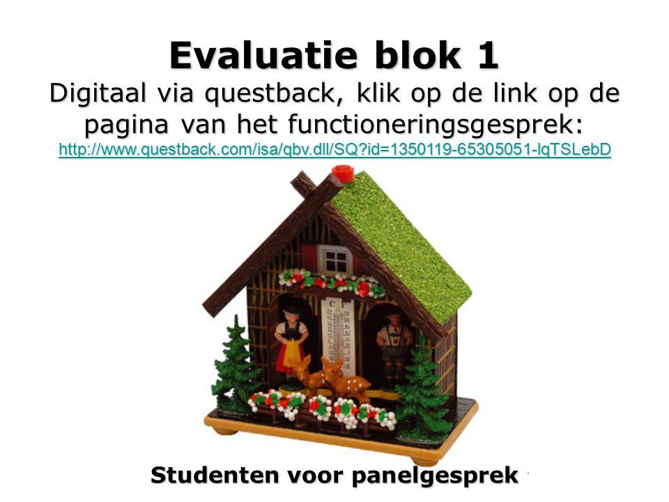 Evaluatie blok 1 Digitaal via questback, klik op de link op de pagina van het functioneringsgesprek: http://www.questback.com/isa/qbv.dll/SQ id=1350119-65305051-lqTSLebD Studenten voor panelgesprek