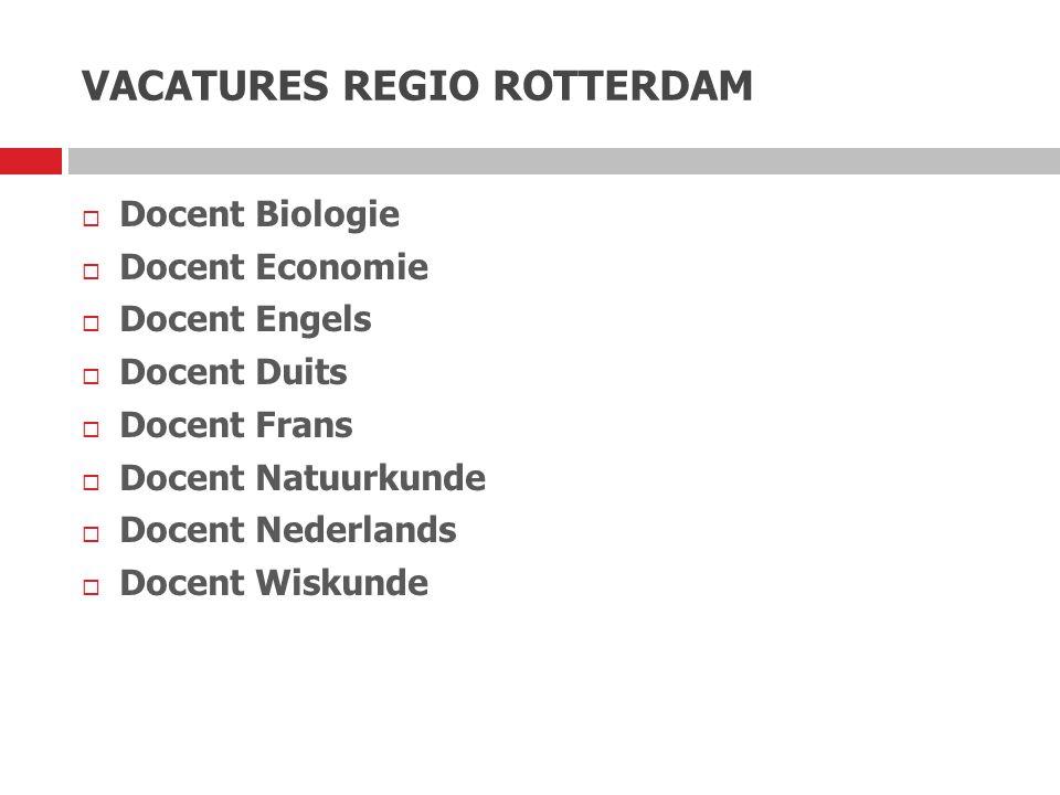 VACATURES REGIO ROTTERDAM  Docent Biologie  Docent Economie  Docent Engels  Docent Duits  Docent Frans  Docent Natuurkunde  Docent Nederlands 