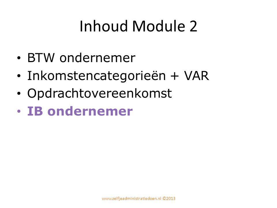 Inhoud Module 2 BTW ondernemer Inkomstencategorieën + VAR Opdrachtovereenkomst IB ondernemer www.zelfjeadministratiedoen.nl ©2013